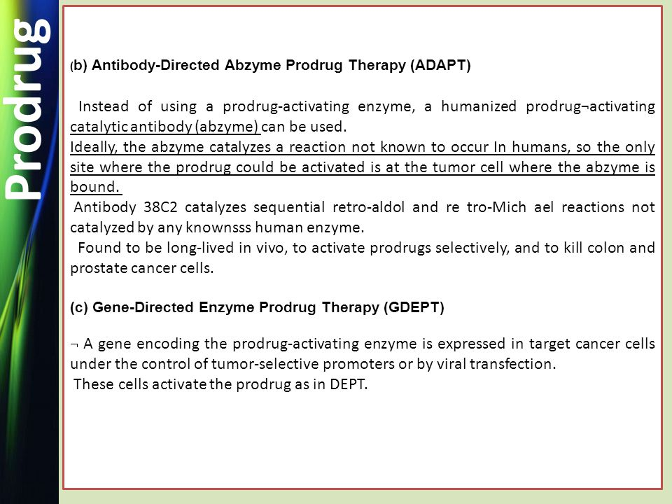 ( b) Antibody-Directed Abzyme Prodrug Therapy (ADAPT) Instead of using a prodrug-activating enzyme, a humanized prodrug¬activating catalytic antibody (abzyme) can be used.