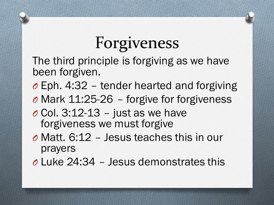 Forgiveness The third principle is forgiving as we have been forgiven.