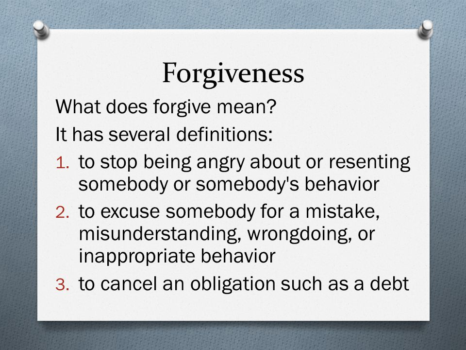 Forgiveness What does forgive mean. It has several definitions: 1.