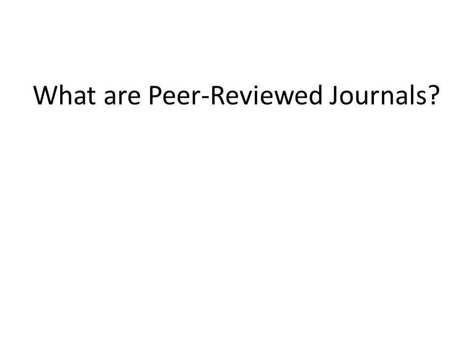What are Peer-Reviewed Journals?