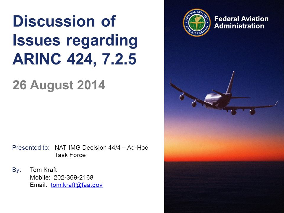 Federal Aviation Administration Discussion of Issues regarding ARINC 424, 7.2.5 Presented to:NAT IMG Decision 44/4 – Ad-Hoc Task Force By:Tom Kraft Mo