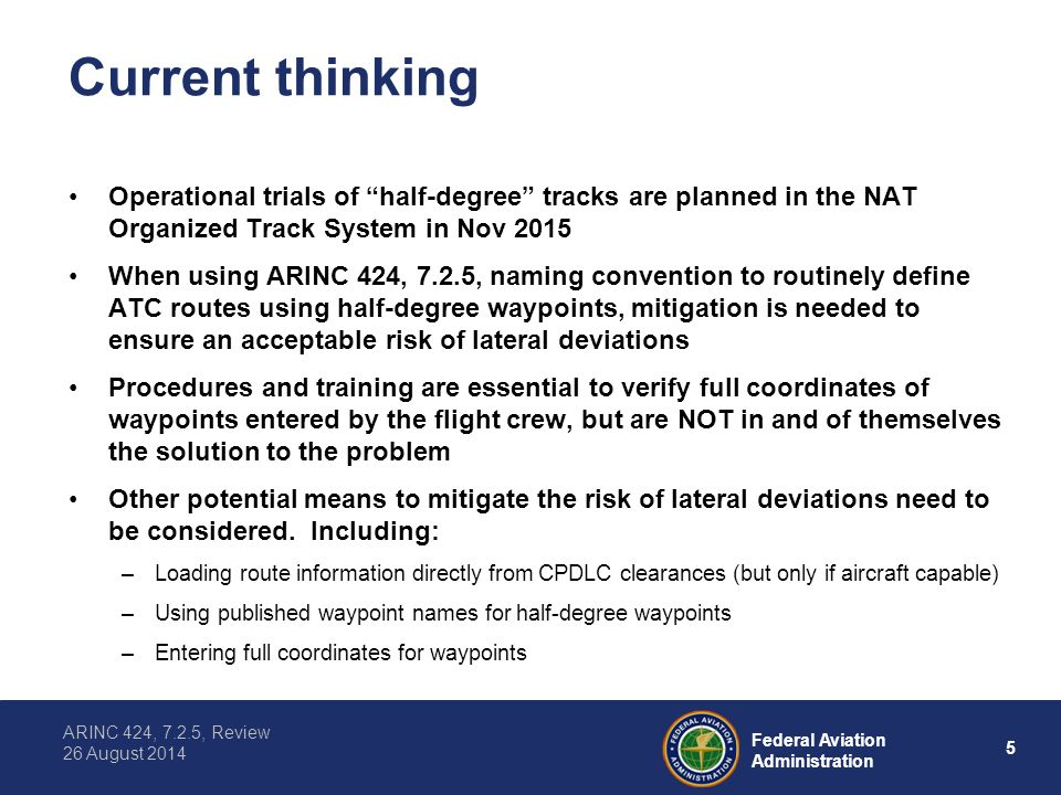 """ARINC 424, 7.2.5, Review 26 August 2014 5 Federal Aviation Administration Current thinking Operational trials of """"half-degree"""" tracks are planned in t"""
