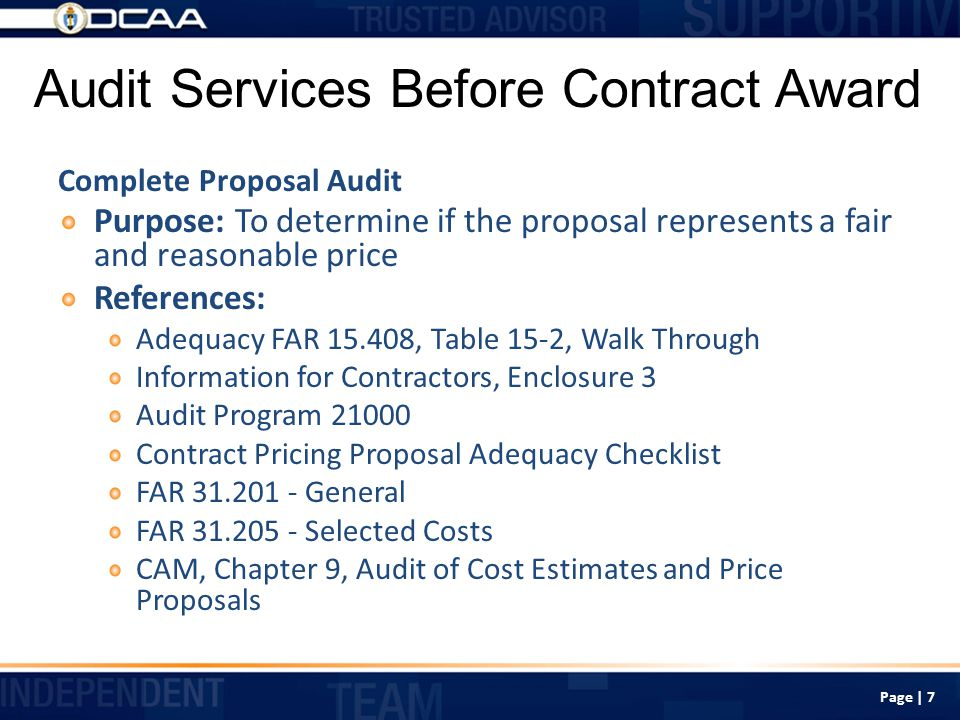 Non-Audit Services After Contract Award Voucher/Progress Payment Review Purpose: To determine if interim vouchers are based on accounting records and met the terms of the contract References: CAM 6-1000, Responsibility for Processing and Approval of Interim and Completion Cost- Reimbursement Vouchers FAR 42.704, Billing Rates Page | 18