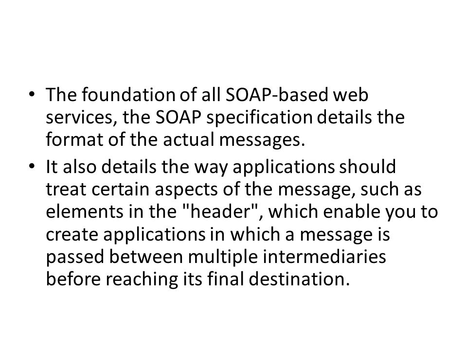 The foundation of all SOAP-based web services, the SOAP specification details the format of the actual messages.