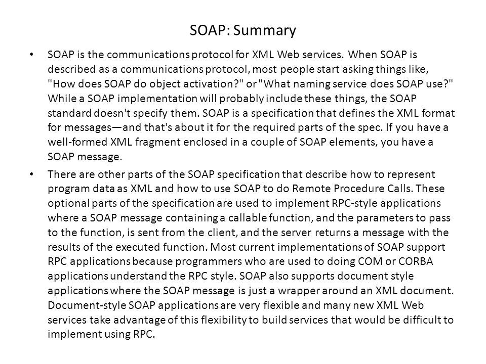 SOAP: Summary SOAP is the communications protocol for XML Web services.
