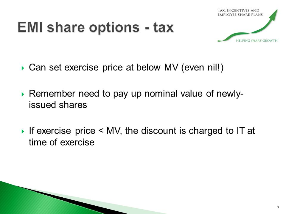  Can set exercise price at below MV (even nil!)  Remember need to pay up nominal value of newly- issued shares  If exercise price < MV, the discount is charged to IT at time of exercise 8