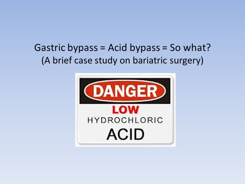 Gastric bypass = Acid bypass = So what (A brief case study on bariatric surgery)
