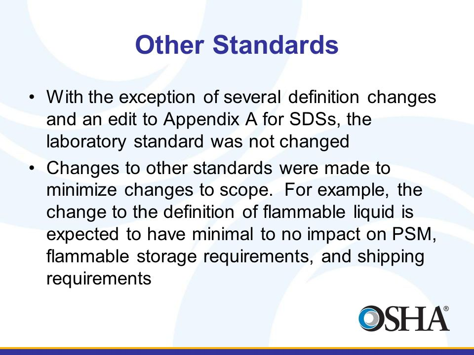 Other Standards With the exception of several definition changes and an edit to Appendix A for SDSs, the laboratory standard was not changed Changes to other standards were made to minimize changes to scope.