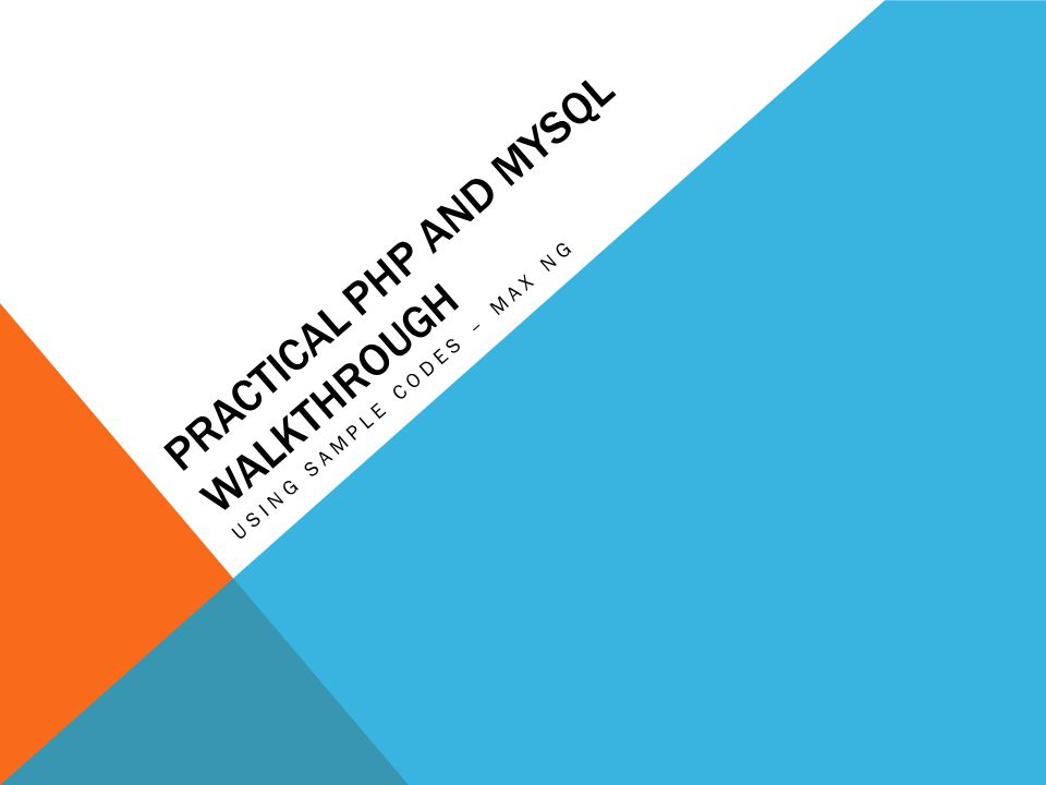 PRACTICAL PHP AND MYSQL WALKTHROUGH USING SAMPLE CODES – MAX NG