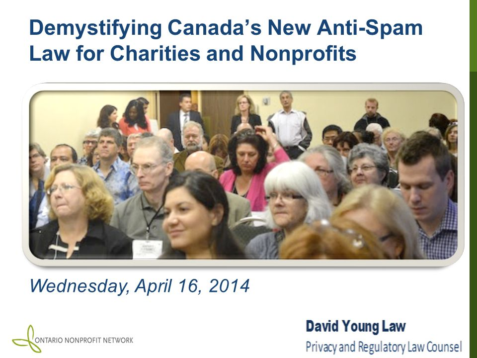 Demystifying Canada's New Anti-Spam Law for Charities and Nonprofits Wednesday, April 16, 2014