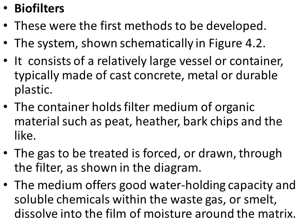 Biofilters These were the first methods to be developed. The system, shown schematically in Figure 4.2. It consists of a relatively large vessel or co