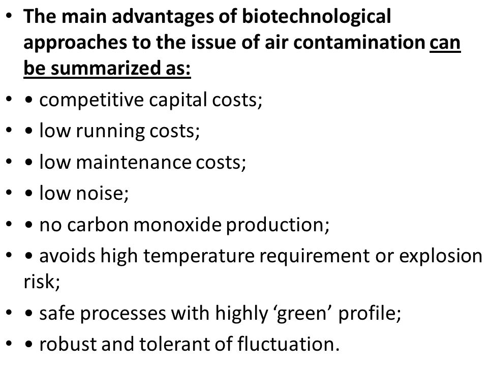 The main advantages of biotechnological approaches to the issue of air contamination can be summarized as: competitive capital costs; low running cost