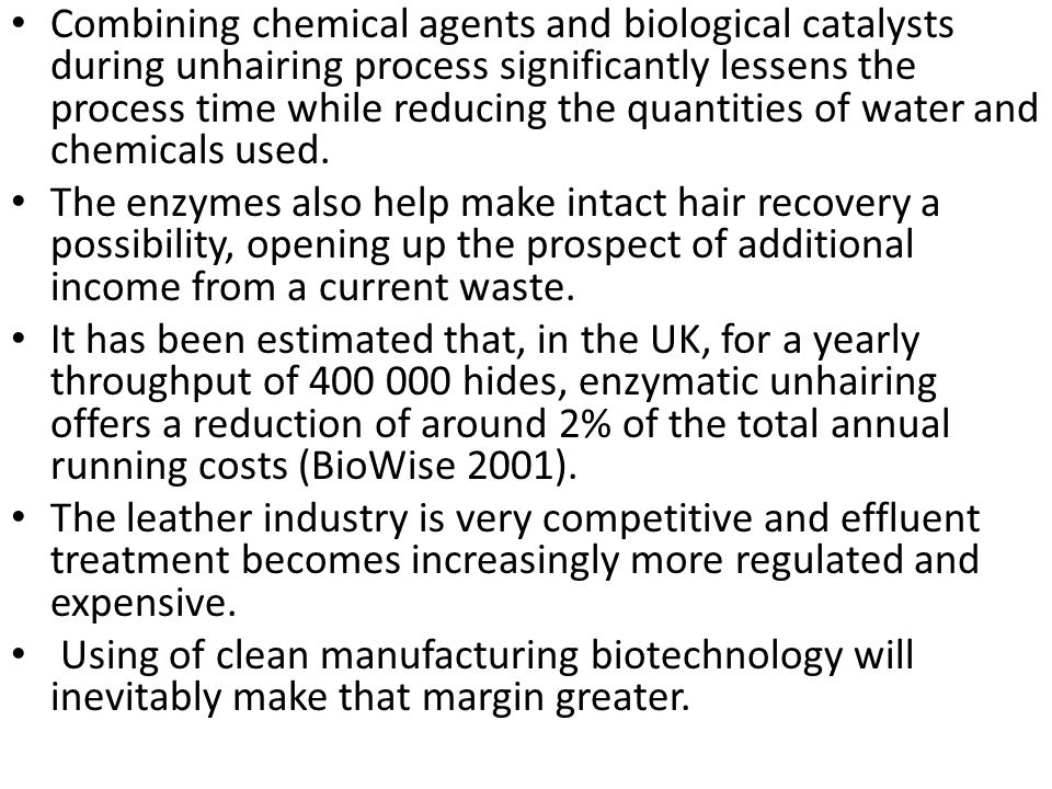 Combining chemical agents and biological catalysts during unhairing process significantly lessens the process time while reducing the quantities of wa