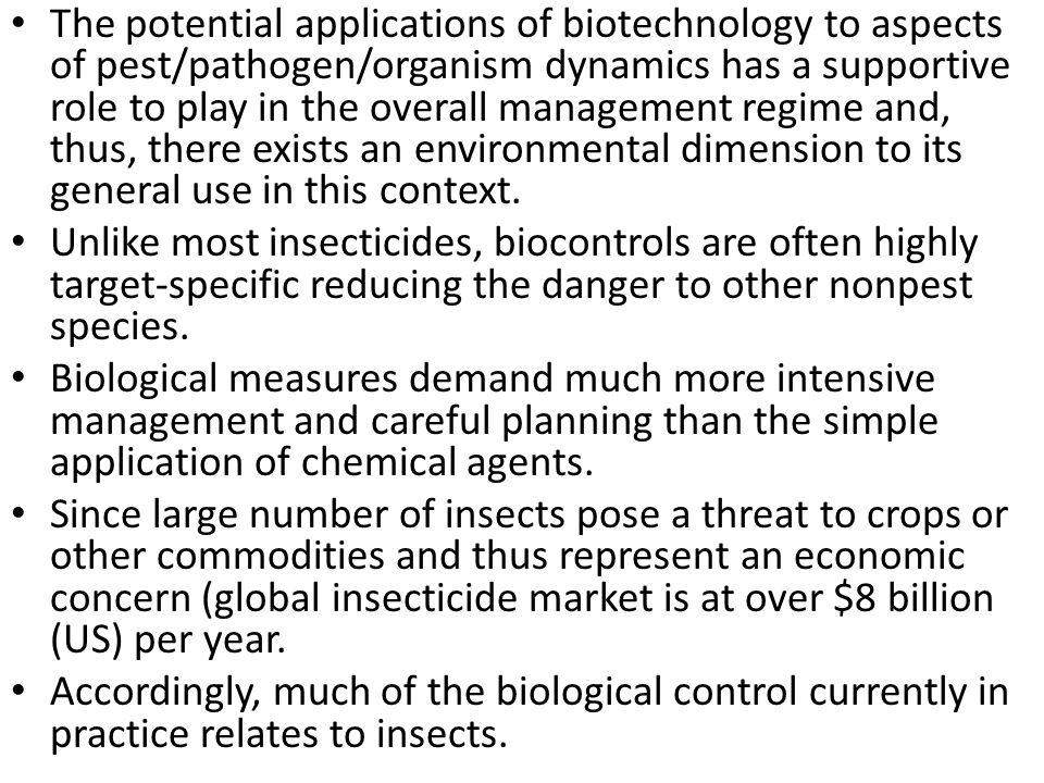 The potential applications of biotechnology to aspects of pest/pathogen/organism dynamics has a supportive role to play in the overall management regi