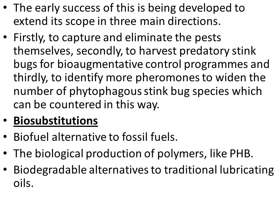 The early success of this is being developed to extend its scope in three main directions. Firstly, to capture and eliminate the pests themselves, sec