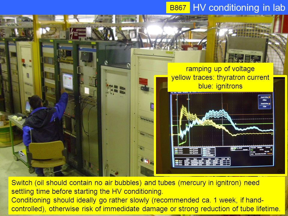 HV conditioning in lab B867 Switch (oil should contain no air bubbles) and tubes (mercury in ignitron) need settling time before starting the HV conditioning.