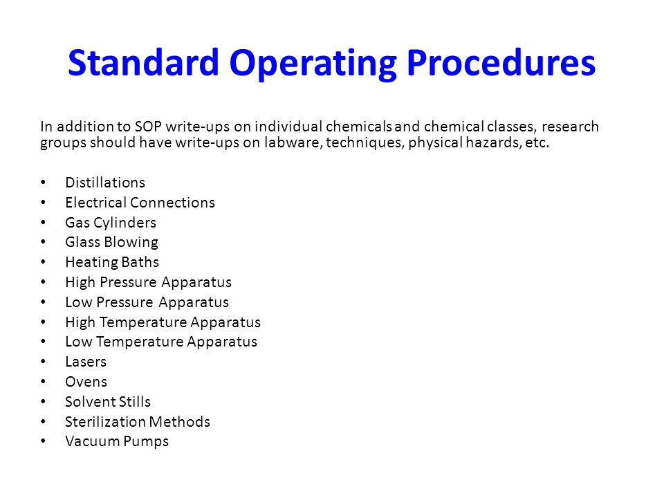 Standard Operating Procedures In addition to SOP write-ups on individual chemicals and chemical classes, research groups should have write-ups on labw