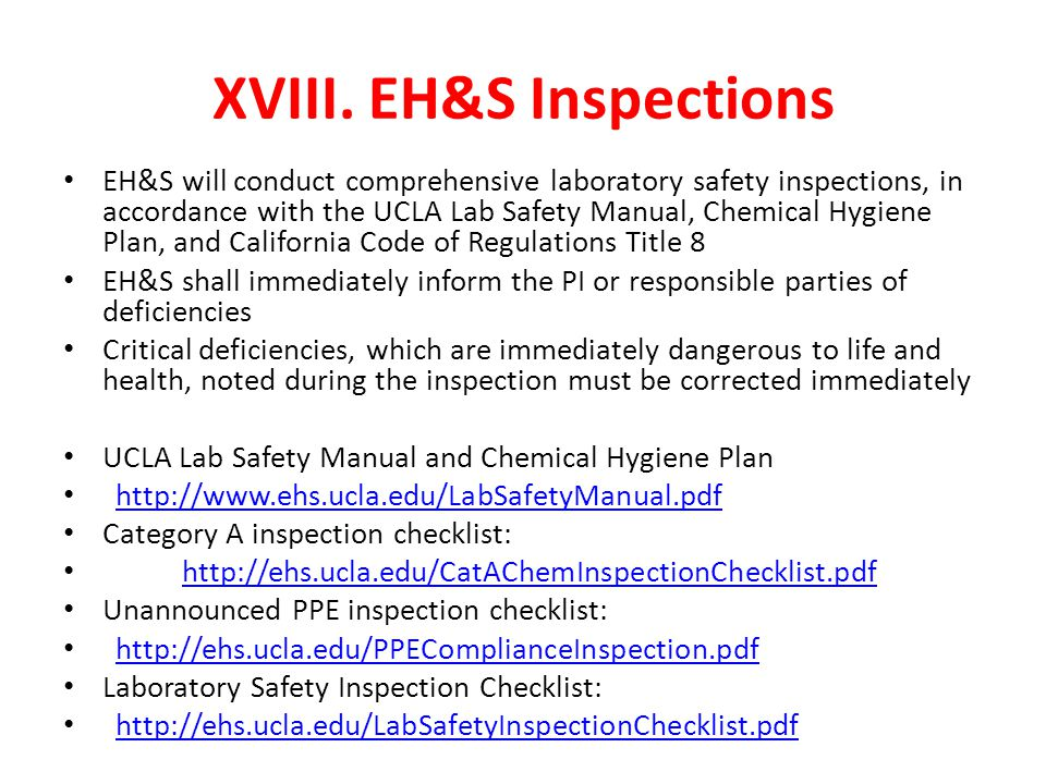 XVIII. EH&S Inspections EH&S will conduct comprehensive laboratory safety inspections, in accordance with the UCLA Lab Safety Manual, Chemical Hygiene