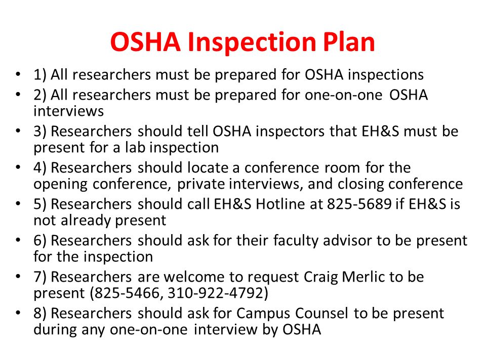 OSHA Inspection Plan 1) All researchers must be prepared for OSHA inspections 2) All researchers must be prepared for one-on-one OSHA interviews 3) Re
