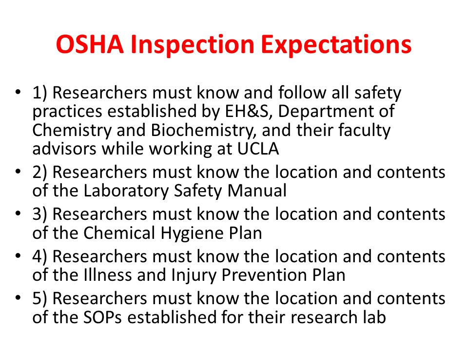 OSHA Inspection Expectations 1) Researchers must know and follow all safety practices established by EH&S, Department of Chemistry and Biochemistry, a