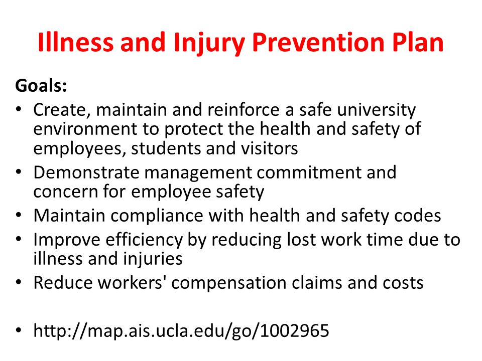 Illness and Injury Prevention Plan Goals: Create, maintain and reinforce a safe university environment to protect the health and safety of employees,