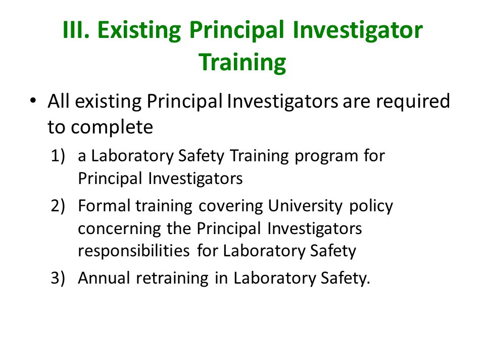 III. Existing Principal Investigator Training All existing Principal Investigators are required to complete 1)a Laboratory Safety Training program for