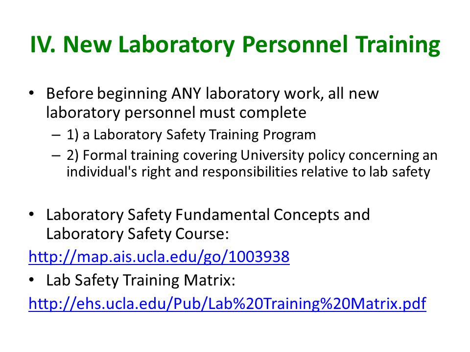 IV. New Laboratory Personnel Training Before beginning ANY laboratory work, all new laboratory personnel must complete – 1) a Laboratory Safety Traini