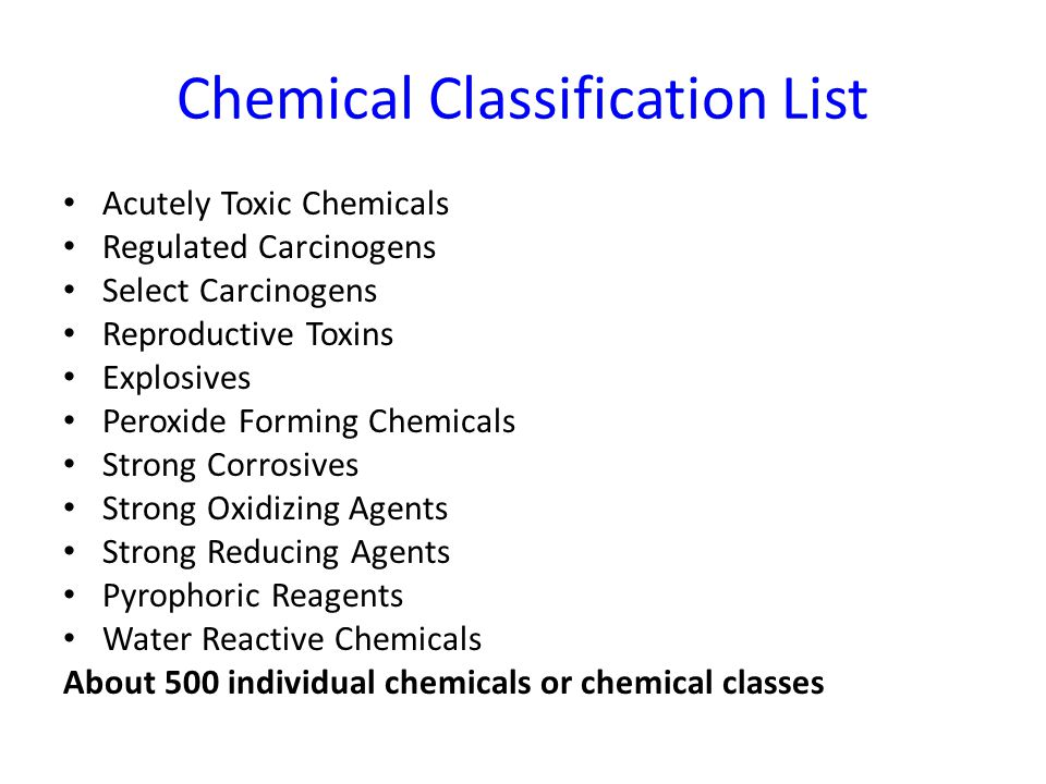 Chemical Classification List Acutely Toxic Chemicals Regulated Carcinogens Select Carcinogens Reproductive Toxins Explosives Peroxide Forming Chemical