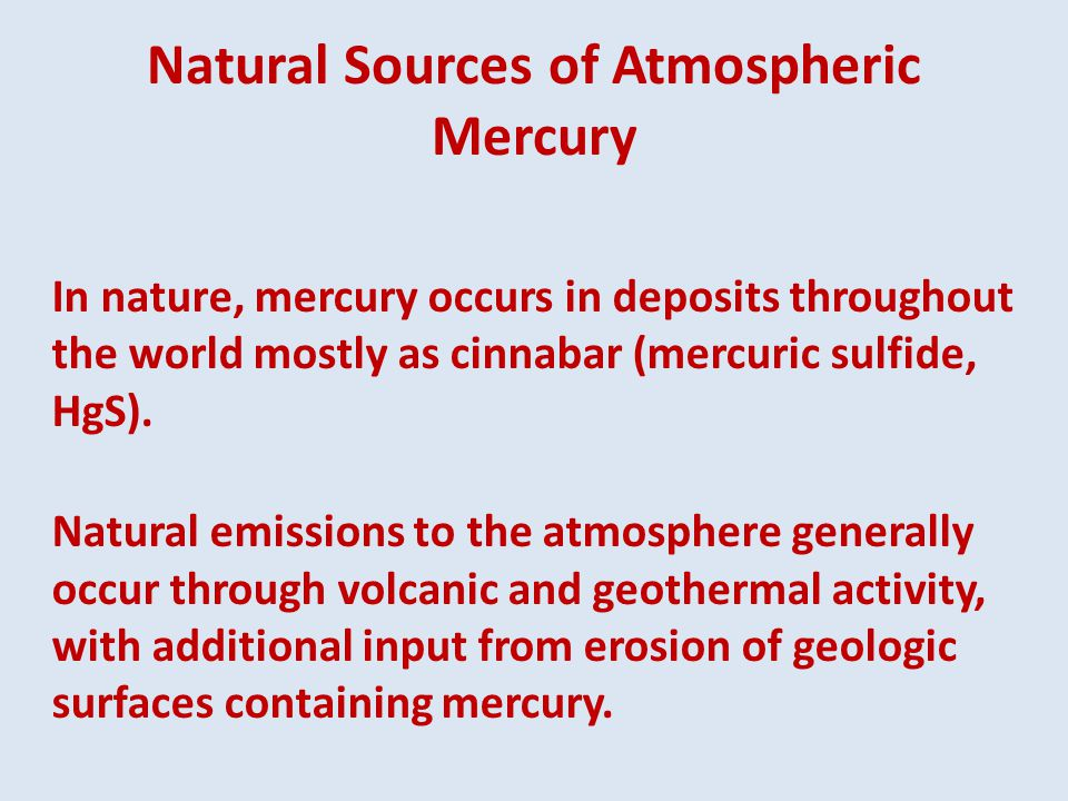 Natural Sources of Atmospheric Mercury In nature, mercury occurs in deposits throughout the world mostly as cinnabar (mercuric sulfide, HgS).