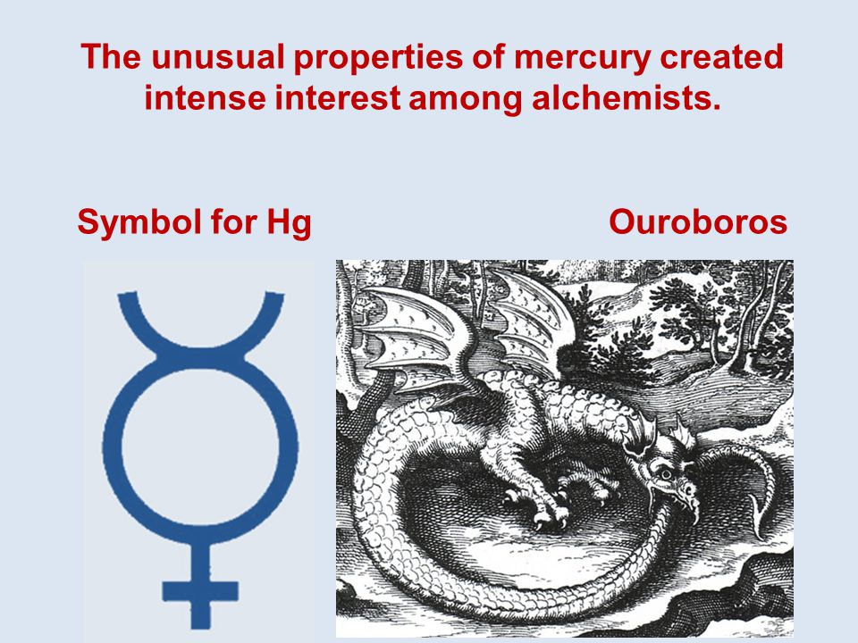 The unusual properties of mercury created intense interest among alchemists.