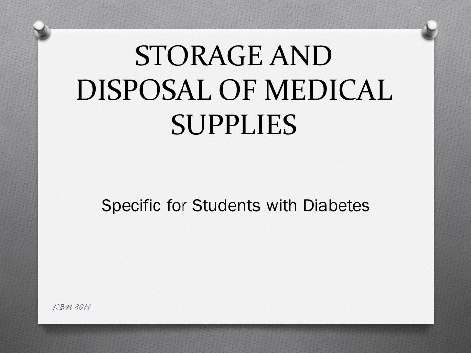 STORAGE AND DISPOSAL OF MEDICAL SUPPLIES Specific for Students with Diabetes KBN 2014