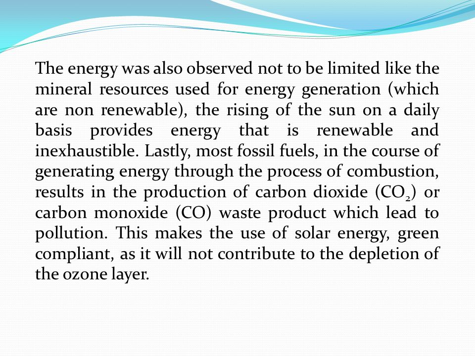 The energy was also observed not to be limited like the mineral resources used for energy generation (which are non renewable), the rising of the sun