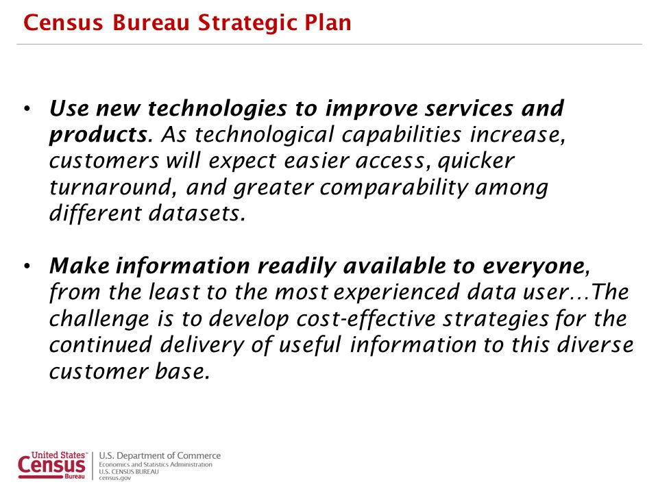 Census Bureau Strategic Plan Use new technologies to improve services and products.