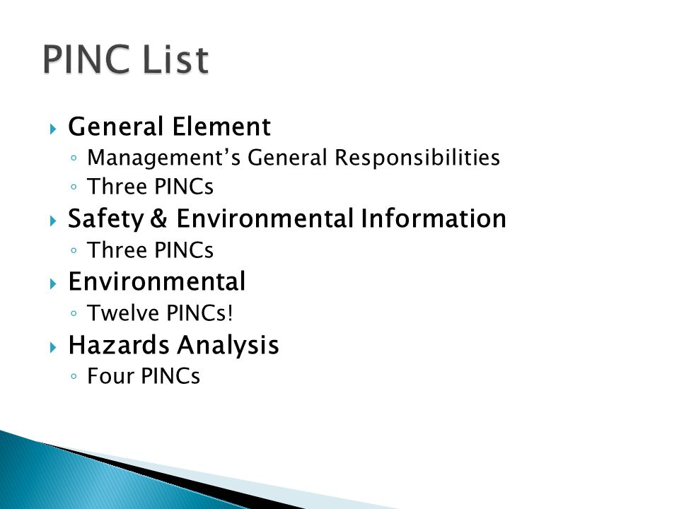  General Element ◦ Management's General Responsibilities ◦ Three PINCs  Safety & Environmental Information ◦ Three PINCs  Environmental ◦ Twelve PINCs.