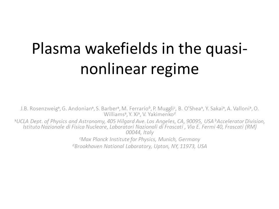 Plasma wakefields in the quasi- nonlinear regime J.B.