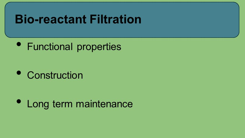Bio-reactant Filtration Functional properties Construction Long term maintenance