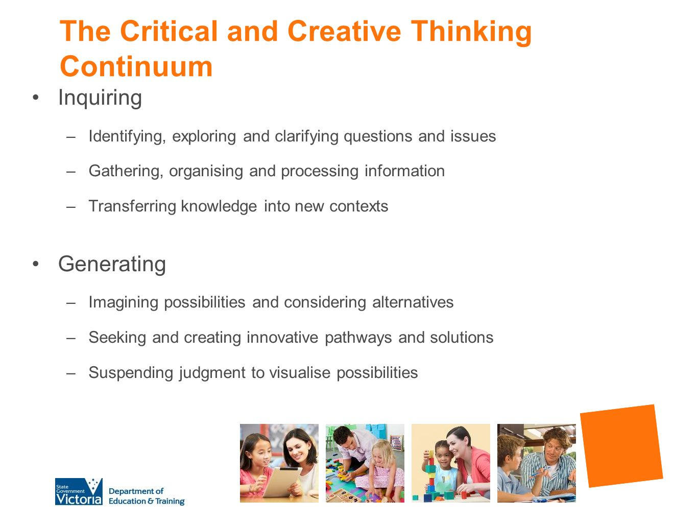 The Critical and Creative Thinking Continuum Inquiring –Identifying, exploring and clarifying questions and issues –Gathering, organising and processi