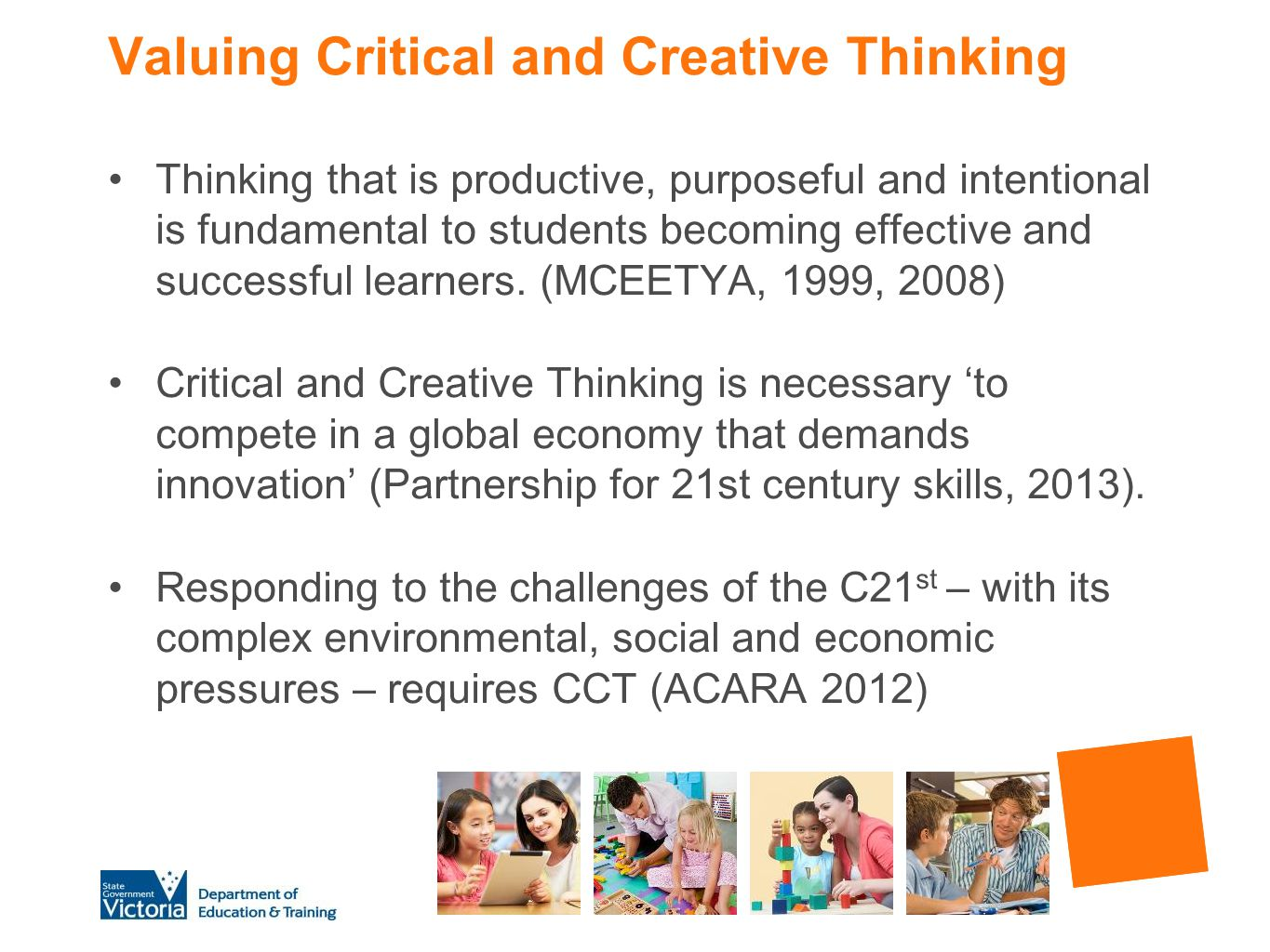 Valuing Critical and Creative Thinking Thinking that is productive, purposeful and intentional is fundamental to students becoming effective and succe