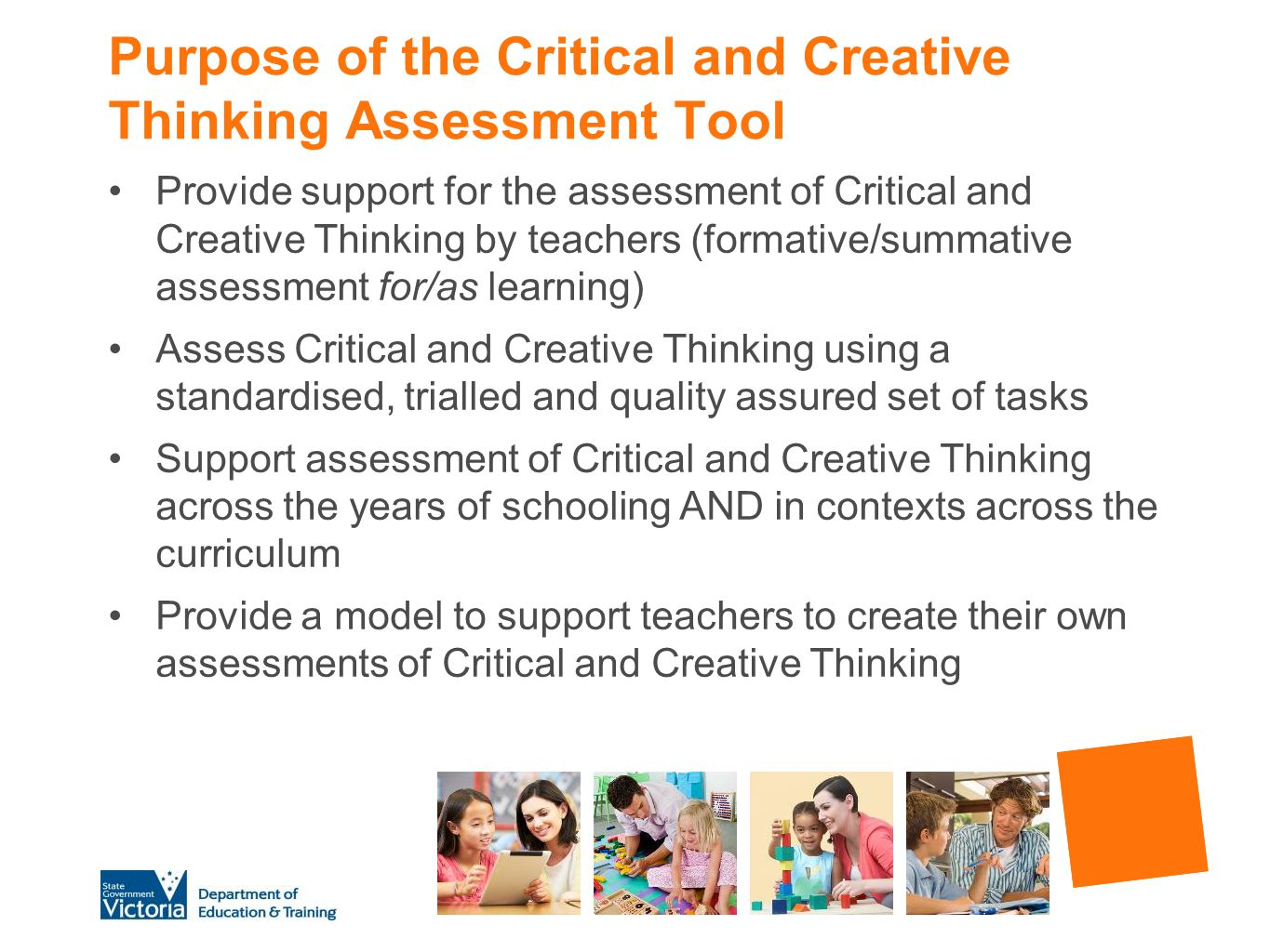 Purpose of the Critical and Creative Thinking Assessment Tool Provide support for the assessment of Critical and Creative Thinking by teachers (format
