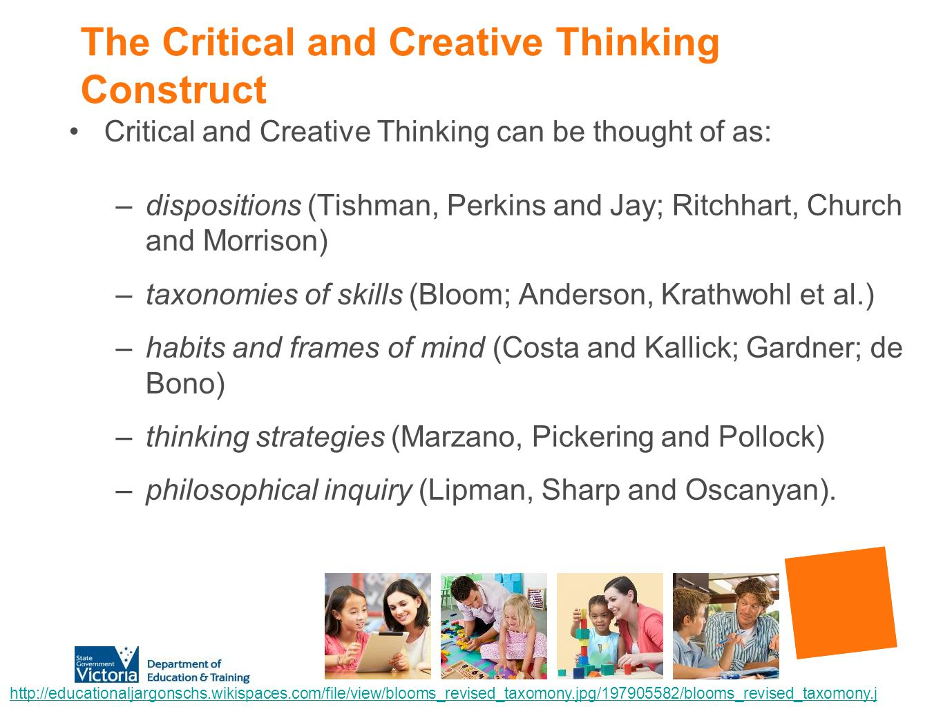 The Critical and Creative Thinking Construct Critical and Creative Thinking can be thought of as: –dispositions (Tishman, Perkins and Jay; Ritchhart,
