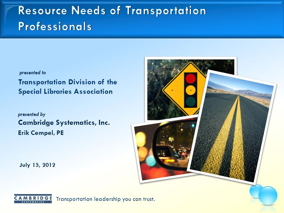 Transportation leadership you can trust. presented to presented by Cambridge Systematics, Inc.
