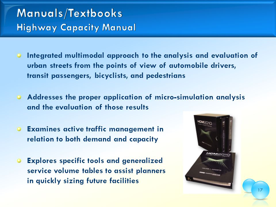 Integrated multimodal approach to the analysis and evaluation of urban streets from the points of view of automobile drivers, transit passengers, bicyclists, and pedestrians Addresses the proper application of micro-simulation analysis and the evaluation of those results Examines active traffic management in relation to both demand and capacity Explores specific tools and generalized service volume tables to assist planners in quickly sizing future facilities 17