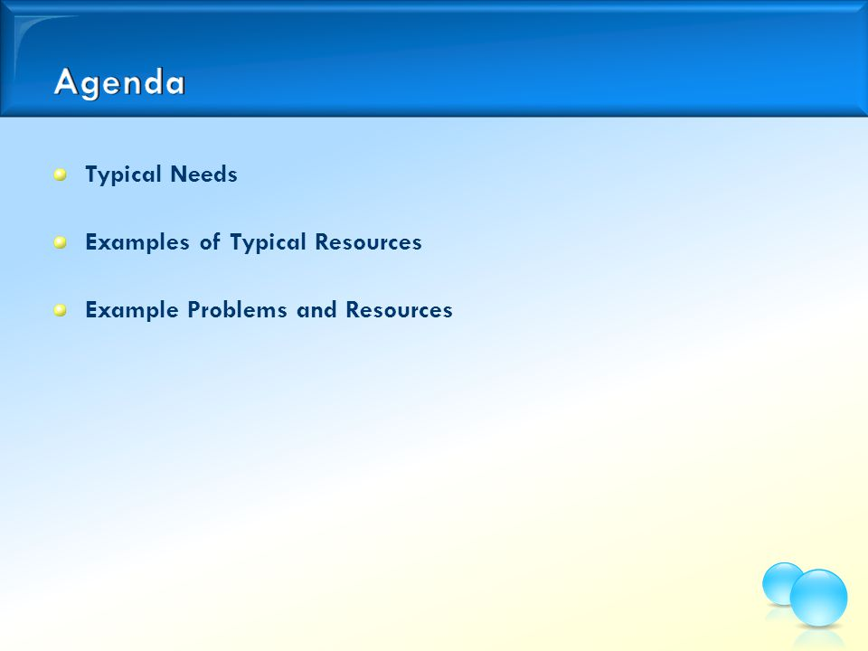 Typical Needs Examples of Typical Resources Example Problems and Resources