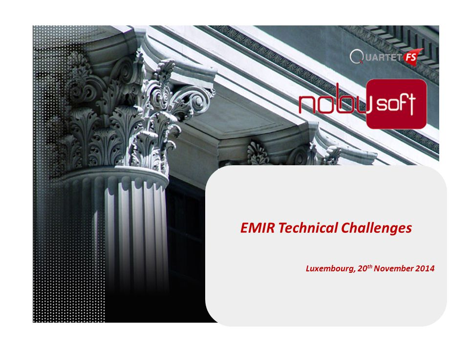 EMIR Technical Challenges Luxembourg, 20 th November 2014
