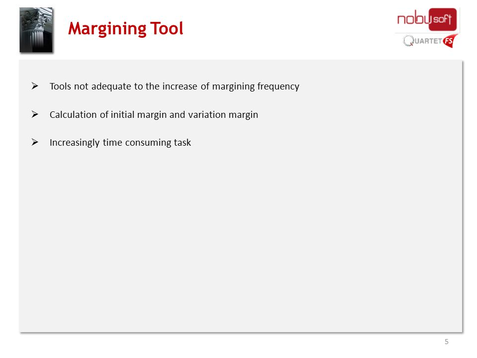 Margining Tool  Tools not adequate to the increase of margining frequency  Calculation of initial margin and variation margin  Increasingly time co