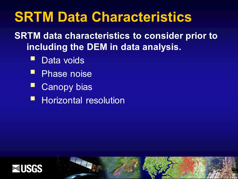 SRTM Data Characteristics SRTM data characteristics to consider prior to including the DEM in data analysis.