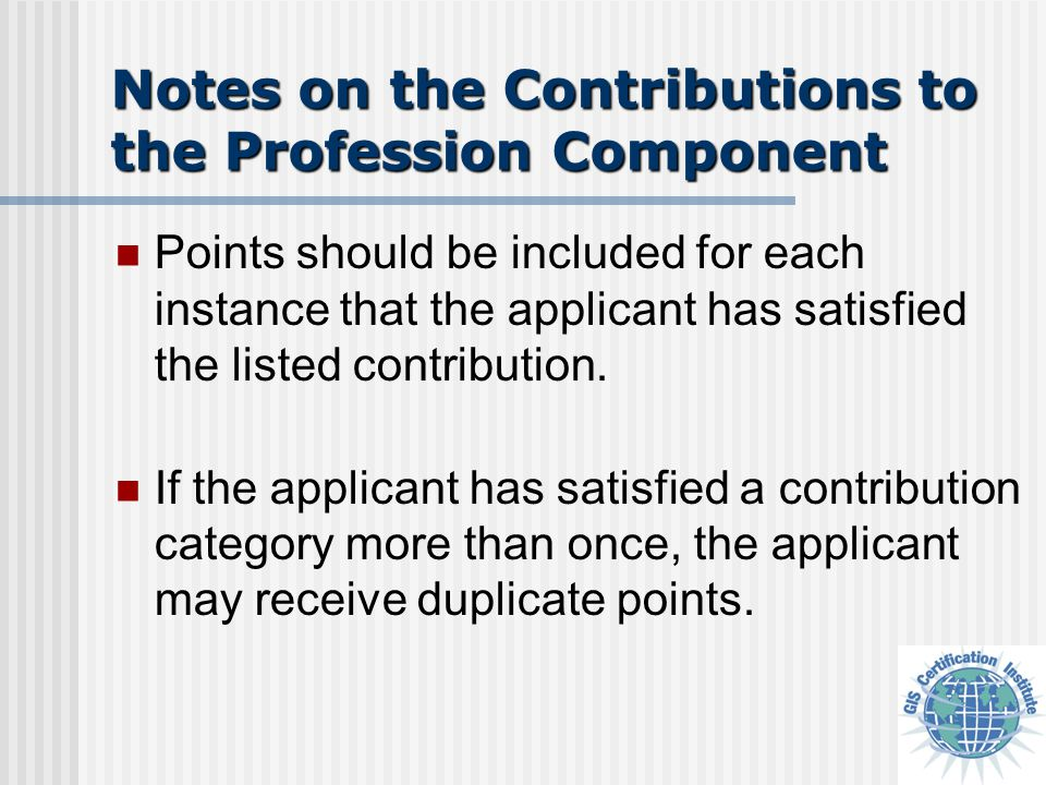 Notes on the Contributions to the Profession Component There is no limit to how many times a category may be used or how many points may be accrued in that category.