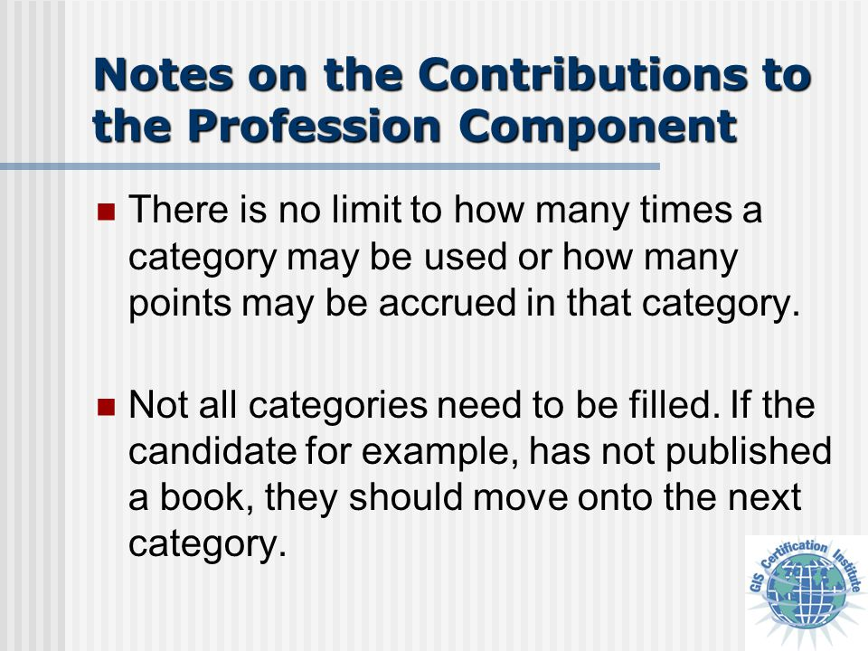 Notes on the Contributions to the Profession Component The applicant is not entitled to document every single contribution point they earned during a 10 or 20-year career.