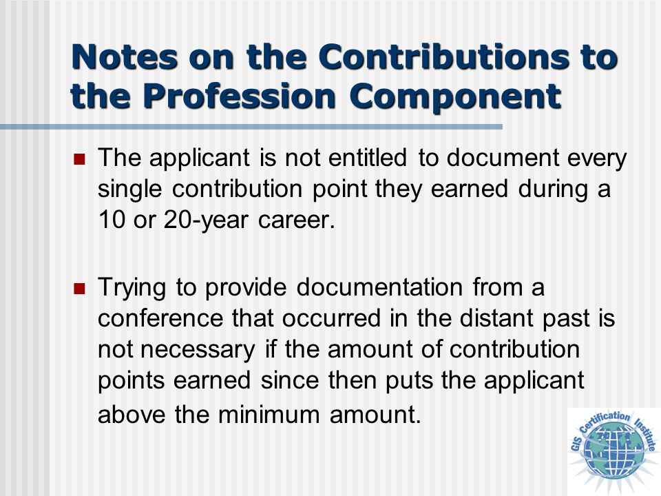 Notes on the Contributions to the Profession Component Candidates cannot be considered more certified by supplying a point total that greatly exceeds the minimum.
