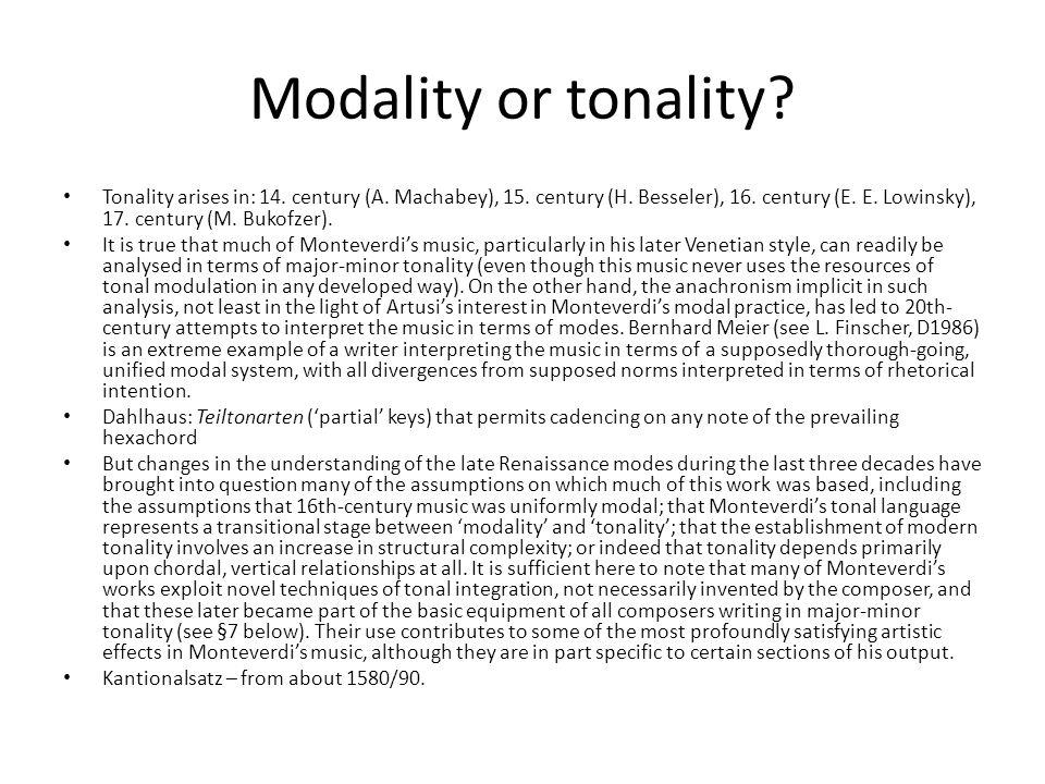 Modality or tonality. Tonality arises in: 14. century (A.